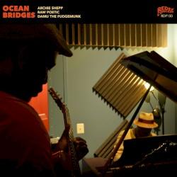 Ocean Bridges by Archie Shepp ,   Damu the Fudgemunk  &   Raw Poetic